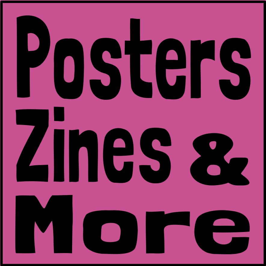 Posters, Zines and More